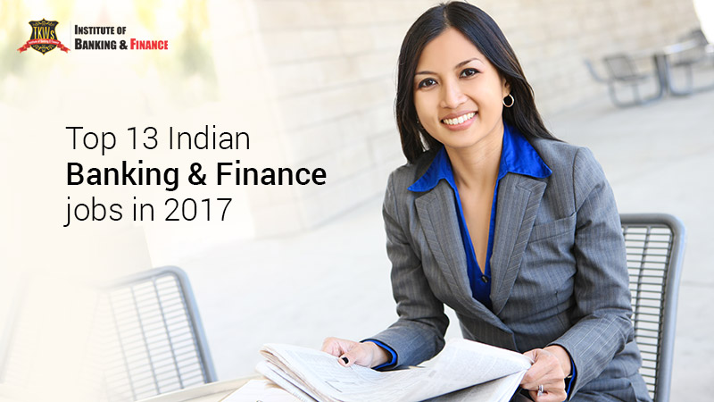 Top 13 Indian Banking & Finance jobs 2017